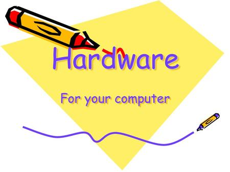 Hardware For your computer. Definition First! Hardware is the equipment that processes data to create information. This includes Keyboard Monitor Printer.