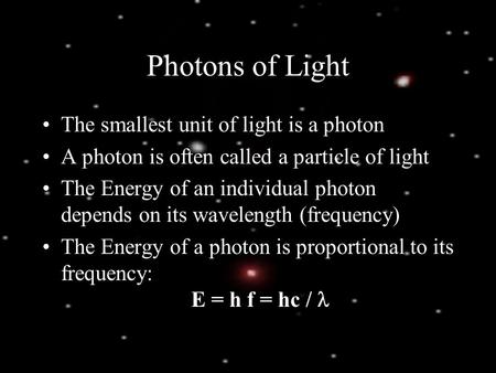 Photons of Light The smallest unit of light is a photon A photon is often called a particle of light The Energy of an individual photon depends on its.