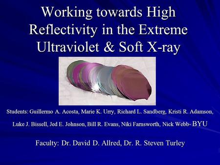 Working towards High Reflectivity in the Extreme Ultraviolet & Soft <strong>X</strong>-<strong>ray</strong> Students: Guillermo A. Acosta, Marie K. Urry, Richard L. Sandberg, Kristi R.