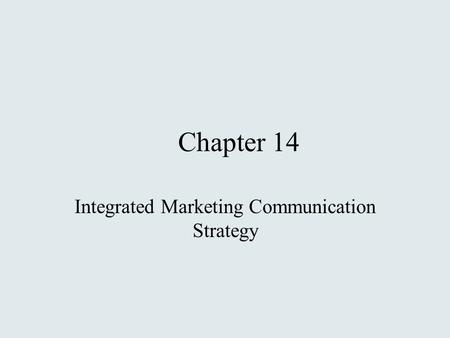 Chapter 14 Integrated Marketing Communication Strategy.