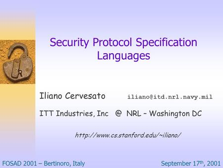 September 17 th, 2001FOSAD 2001 – Bertinoro, Italy Security Protocol Specification <strong>Languages</strong> Iliano Cervesato ITT Industries, Inc.