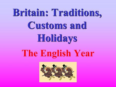 Britain: Traditions, Customs and Holidays The English Year.