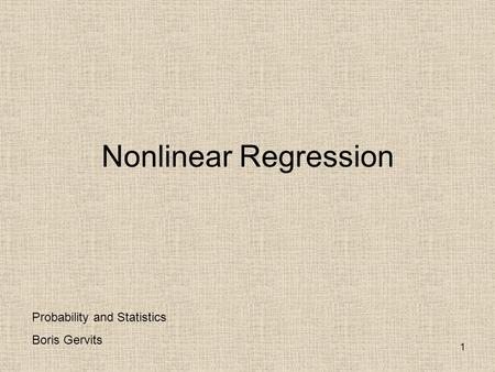 Nonlinear Regression Probability and Statistics Boris Gervits.