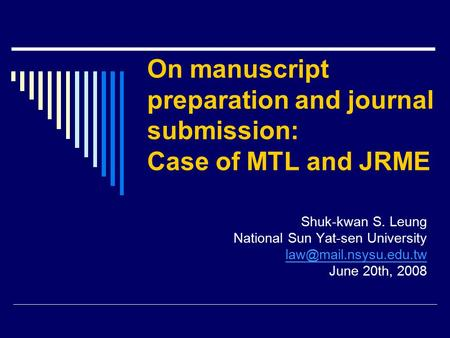 On manuscript preparation and journal submission: Case of MTL and JRME Shuk-kwan S. Leung National Sun Yat-sen University June 20th,