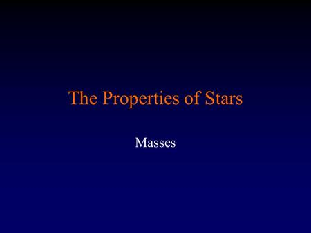 The Properties of Stars Masses. Using Newton's Law of Gravity to Determine the Mass of a Celestial Body Newton's law of gravity, combined with his laws.