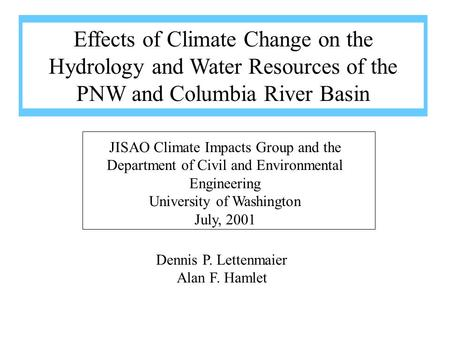 Dennis P. Lettenmaier Alan F. Hamlet JISAO Climate Impacts Group and the Department of Civil and Environmental Engineering University of Washington July,
