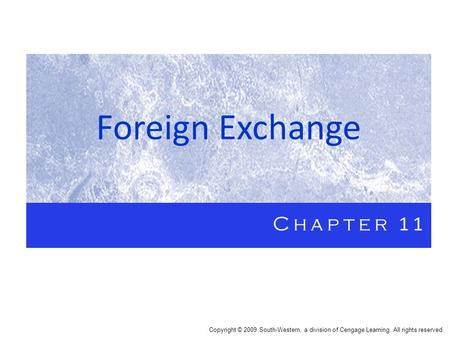 Foreign Exchange Chapter 11 Copyright © 2009 South-Western, a division of Cengage Learning. All rights reserved.