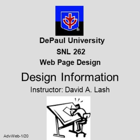 AdvWeb-1/20 DePaul University SNL 262 Web Page Design Design Information Instructor: David A. Lash.