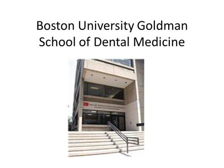 Boston University Goldman School of Dental Medicine.