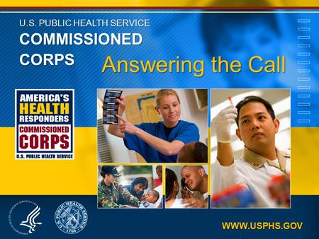 U.S. PUBLIC HEALTH SERVICE COMMISSIONED CORPS Answering the Call WWW.USPHS.GOV.