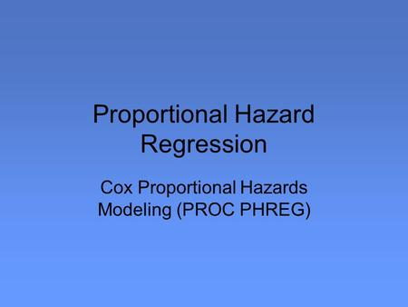 Proportional Hazard Regression Cox Proportional Hazards Modeling (PROC PHREG)