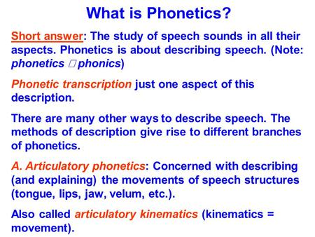 What is Phonetics? Short answer: The study of speech sounds in all their aspects. Phonetics is about describing speech. (Note: phonetics ¹ phonics) Phonetic.