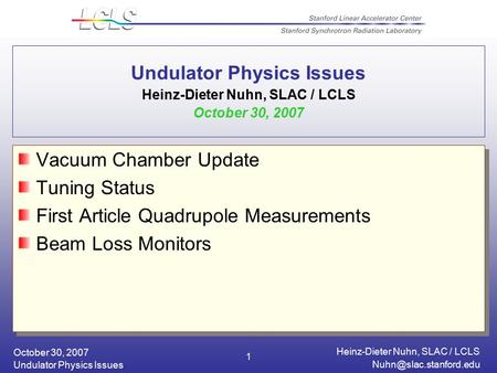 October 30, 2007 Heinz-Dieter Nuhn, SLAC / LCLS Undulator Physics Issues 1 Undulator Physics Issues Heinz-Dieter Nuhn, SLAC / LCLS.