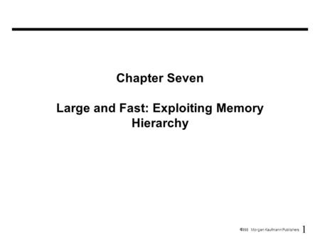 1  1998 Morgan Kaufmann Publishers Chapter Seven Large and Fast: Exploiting Memory Hierarchy.