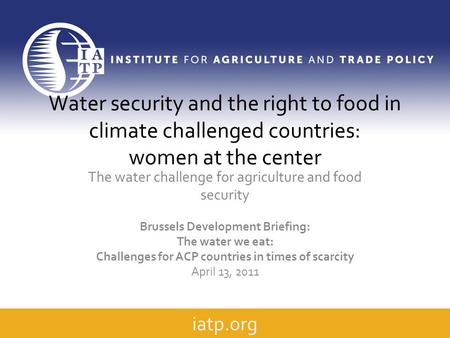 Water security and the right to food in climate challenged countries: women at the center The water challenge for agriculture and food security Brussels.