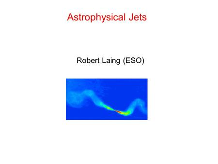 Astrophysical Jets Robert Laing (ESO). Galactic black-hole binary system Gamma-ray burst Young stellar object Jets are everywhere.