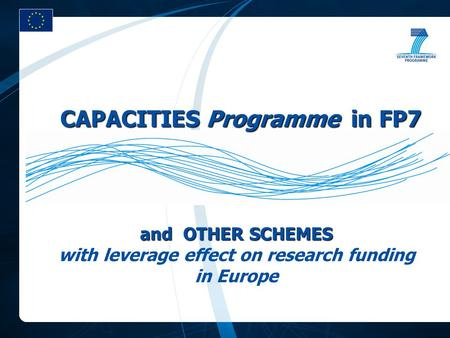CAPACITIES Programme in FP7 and OTHER SCHEMES and OTHER SCHEMES with leverage effect on research funding in Europe.