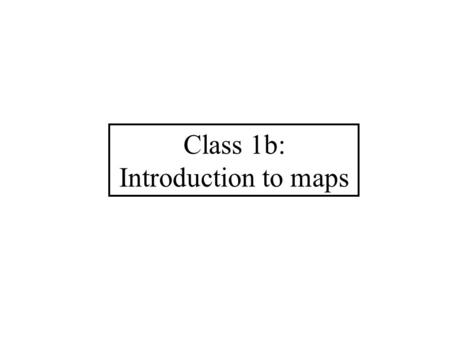 Class 1b: Introduction to maps. What is a map? A two-dimensional representation of the spatial distribution of selected phenomena.
