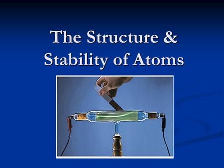 The Structure & Stability <strong>of</strong> <strong>Atoms</strong>. Early <strong>Atomic</strong> <strong>History</strong> There have been many different theories, reflecting different times and cultures, to explain.