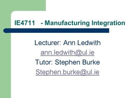 IE4711 - Manufacturing Integration. Module Requirements Assessment: – Word Test15% – Excel Test15% – PowerPoint Test15% – Final Test35% – Report20% Class.