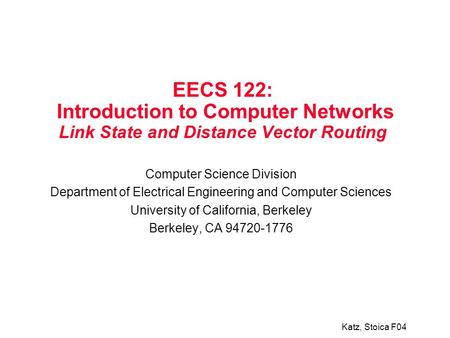 Katz, Stoica F04 EECS 122: Introduction to Computer Networks Link State and Distance Vector Routing Computer Science Division Department of Electrical.