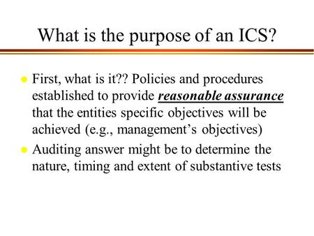 9 - 1 What is the purpose of an ICS? l First, what is it?? Policies and procedures established to provide reasonable assurance that the entities specific.