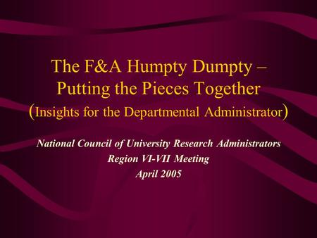 The F&A Humpty Dumpty – Putting the Pieces Together ( Insights for the Departmental Administrator ) National Council of University Research Administrators.
