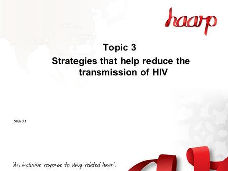 Topic 3 Strategies that help reduce the transmission of HIV Slide 3.1.
