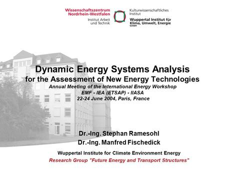 Dynamic Energy Systems Analysis for the Assessment of New Energy Technologies Annual Meeting of the International Energy Workshop EMF - IEA (ETSAP) - IIASA.