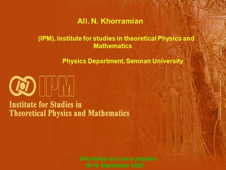 1 Ali. N. Khorramian (IPM), Institute for studies in theoretical Physics and Mathematics Physics Department, Semnan University Workshop on Low-x physics.