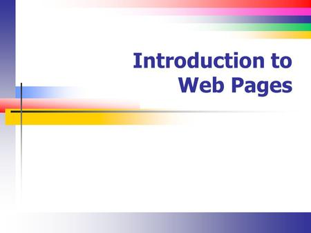 Introduction to Web Pages. Slide 2 Lecture Overview Evolution of the Internet and Web Web Protocols.