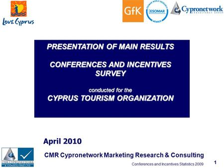 Conferences and Incentives Statistics 2009 1 April 2010 CMR Cypronetwork Marketing Research & Consulting PRESENTATION OF MAIN RESULTS CONFERENCES AND INCENTIVES.