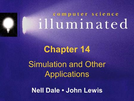 Chapter 14 Simulation and Other Applications Nell Dale John Lewis.