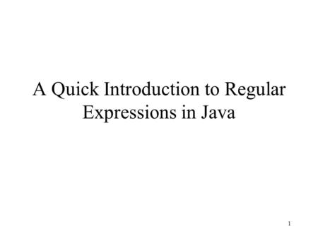 1 A Quick Introduction to Regular Expressions in Java.