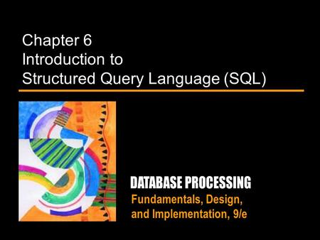Fundamentals, Design, and Implementation, 9/e Chapter 6 Introduction to Structured Query Language (SQL)