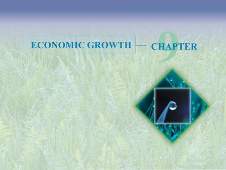 9 CHAPTER ECONOMIC GROWTH. Objectives After studying this chapter, you will able to  Describe the long-term growth trends in the United States and other.