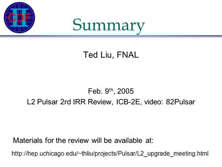 Summary Ted Liu, FNAL Feb. 9 th, 2005 L2 Pulsar 2rd IRR Review, ICB-2E, video: 82Pulsar