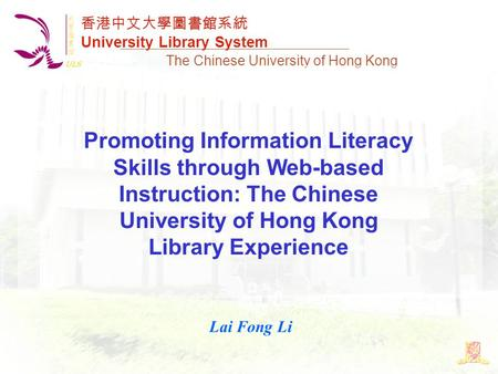 香港中文大學圖書館系統 University Library System The Chinese University of Hong Kong Promoting Information Literacy Skills through Web-based Instruction: The Chinese.