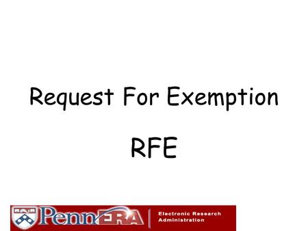 Request For Exemption RFE. A Review of Penn's Commitment to Research Research is a substantial and esteemed enterprise at Penn. The research community.