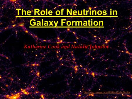 The Role of Neutrinos in Galaxy Formation Katherine Cook and Natalie Johnson