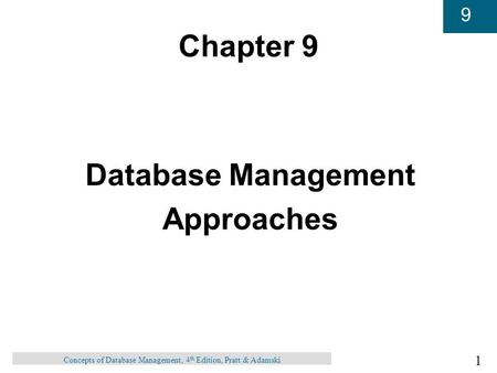 1 9 Concepts of Database Management, 4 th Edition, Pratt & Adamski Chapter 9 Database Management Approaches.