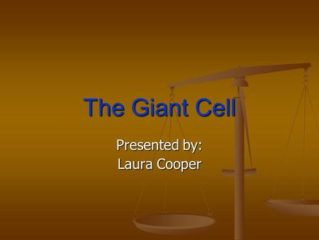 The Giant Cell Presented by: Laura Cooper. I taught Mrs. C. Williams' fourth grade class at Carmichael Elementary School. I taught Mrs. C. Williams' fourth.