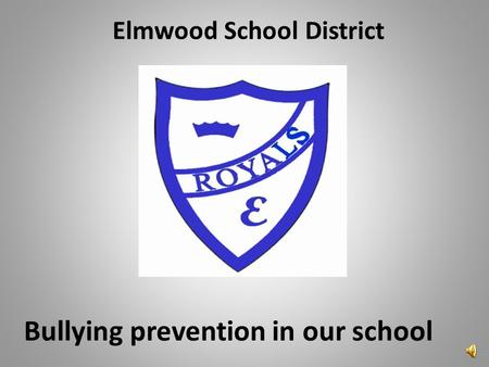 Elmwood School District Bullying prevention in our school.