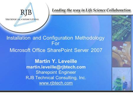 Martin Y. Leveille Sharepoint Engineer RJB Technical Consulting, Inc.  Installation and Configuration Methodology.