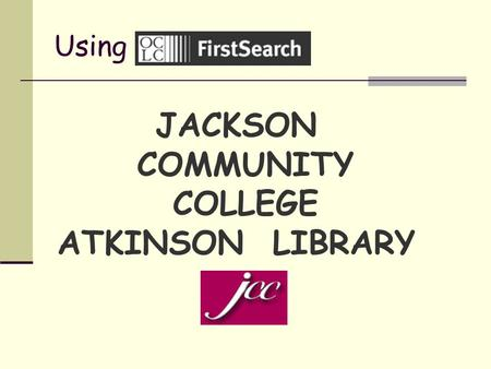 Using JACKSON COMMUNITY COLLEGE ATKINSON LIBRARY.