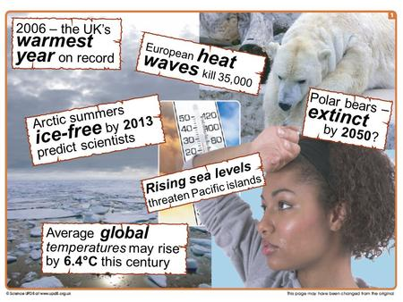 Arctic summers ice-free by 2013 predict scientists European heat waves kill 35,000 2006 – the UK's warmest year on record Rising sea levels threaten Pacific.