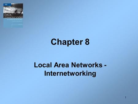 1 Chapter 8 Local Area Networks - Internetworking.