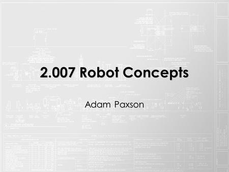 2.007 Robot Concepts AdamPaxson Adam Paxson. Functional Requirements 1.Drive and maneuver 2.Score pucks + balls 3.Move arrow.