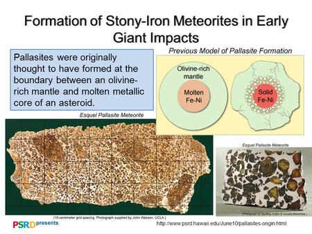 Formation of Stony-Iron Meteorites in Early Giant Impacts Pallasites were originally thought to.