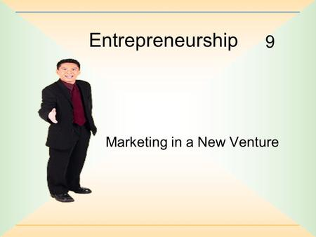 "9 Entrepreneurship Marketing in a New Venture. 9-2 ""Advertisers are the interpreters of our dreams."" --E. B. White."